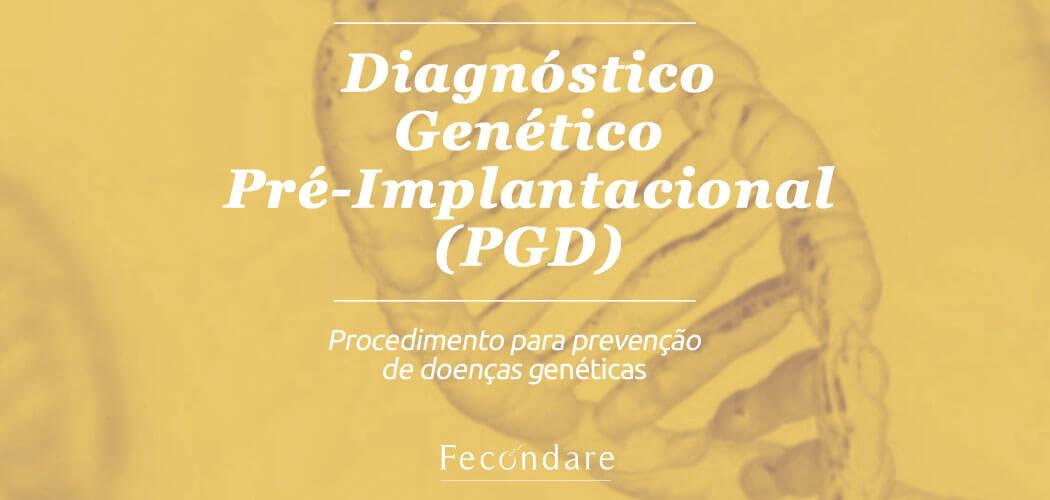 Diagnóstico Genético Pré-Implantacional (PGD)